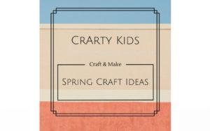 12 Fabulous Spring Craft & Make Ideas for Kids