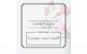 9 Fantastic and Fun Flower Crafts for Kids to Make